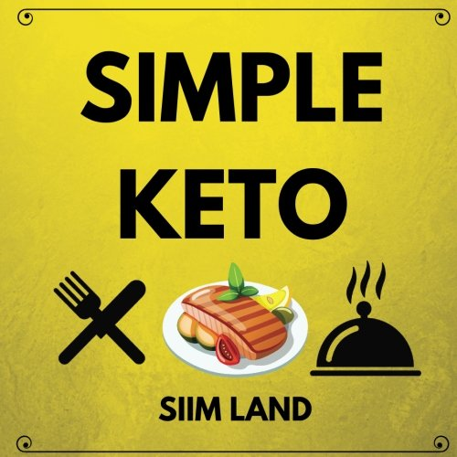 Simple Keto: the Easiest Low Carb Ketogenic Diet For Beginners to Get Keto Adapted, Burn Fat and Increase Energy (Simple Keto Diet) (Volume 1)