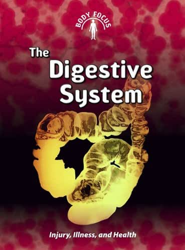 The Digestive System: Injury, Illness, and Health (Body Focus)