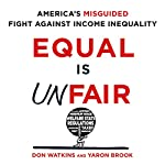 Equal Is Unfair: America's Misguided Fight Against Income Inequality | Don Watkins,Yaron Brook