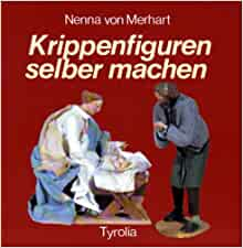 krippenfiguren selber machen nenna von merhart 9783702215736 books. Black Bedroom Furniture Sets. Home Design Ideas
