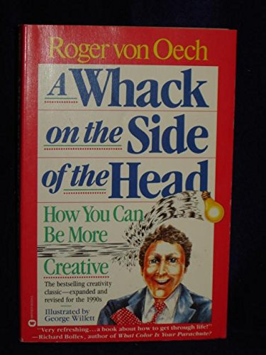 A Whack on the Side of the Head: how you can be more creative. Revisededition
