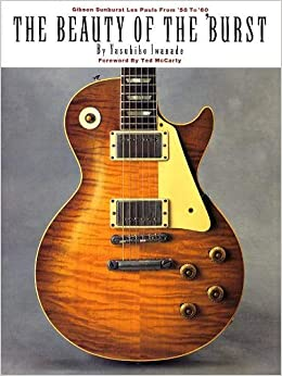 The Beauty of the Burst: Gibson Sunburst Les Pauls from 58 to 60: Gibson Sunburst Les Pauls from 1958 to 1960: Amazon.es: Yasuhiko Iwanade, Ted McCarty: ...