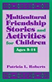 Multicultural Friendship Stories and Activities for Children Ages 5-14, Patricia Roberts, 081083359X