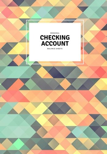 Personal Checking Account Balance Sheets: Abstract Payment Record Tracker | Manage Cash Going In & Out | Simple Accounting Book Template|Debit, ... Pages (Personal Money Management) (Volume 9)