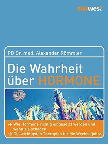 Die Wahrheit über Hormone  Wie Hormone Richtig Eingesetzt Werden Und Wann Sie Schaden   Die Wichtigsten Therapien Für Die Wechseljahre