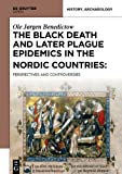 The Black Death and Later Plague Epidemics in the Nordic Countries : Perspectives and Controversies, Benedictow, Ole Jørgen, 8376560468