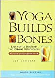 img - for Yoga Builds Bones: Easy Gentle Stretches That Prevent Osteoporosis book / textbook / text book