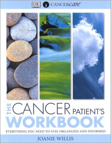 The Cancer Patient's Workbook: Everything You Need to Stay ...