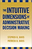 The Intuitive Dimensions of Administrative Decision Making, Stephen H. Davis and Patricia B. Davis, 0810846195