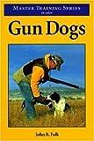 Gun Dogs, John R. Falk, 0896583430