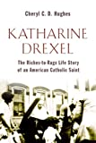 Katharine Drexel: The Riches-to-Rags Life Story