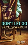 Don't Let Go, Skye Warren, 1492996009