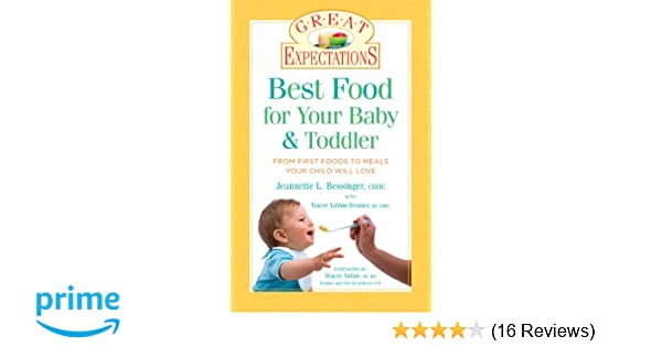 d1c22bab Great Expectations: Best Food for Your Baby & Toddler: From First Foods to  Meals Your Child will Love: Jeannette L. Bessinger BCHHC, Tracee  Yablon-Brenner ...