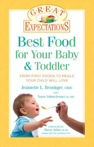 Great Expectations: Best Food for Your Baby & Toddler: From First Foods to Meals Your Child will Love (Best Childcare For Infants)