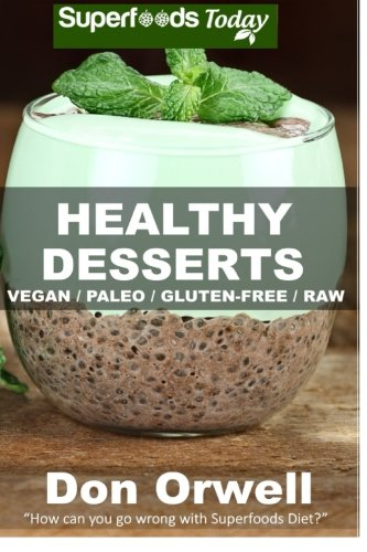 Healthy Desserts: 40 Quick & Easy Cooking, Gluten-Free Cooking, Wheat Free Cooking, Natural Foods, Whole Foods Diet, Dessert & Sweets Cooking, Healthy ... loss energy-cooking for two) (Volume 41)