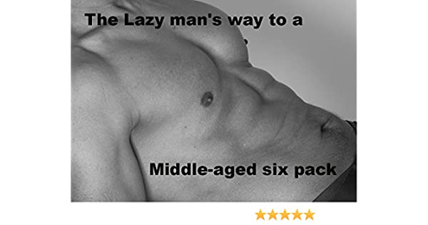 The Lazy Mans way to a Middle aged six pack (English Edition) eBook: Hurree, Kamal, Dickson, Craig: Amazon.es: Tienda Kindle