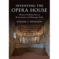 Inventing the Opera House: Theater Architecture in Renaissance and Baroque Italy (English Edition)