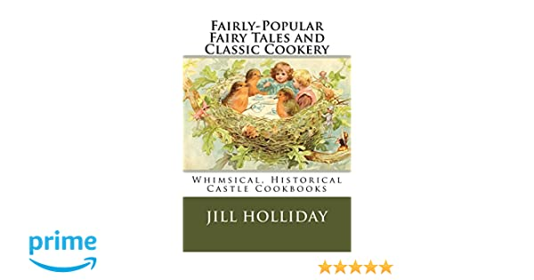 fairlypopular fairy tales and classic cookery whimsical historical castle cookbooks volume 1
