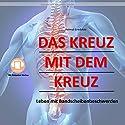 Das Kreuz mit dem Kreuz: Leben mit Bandscheibenbeschwerden Hörbuch von Helmut Gredofski Gesprochen von: Alexander Schütt