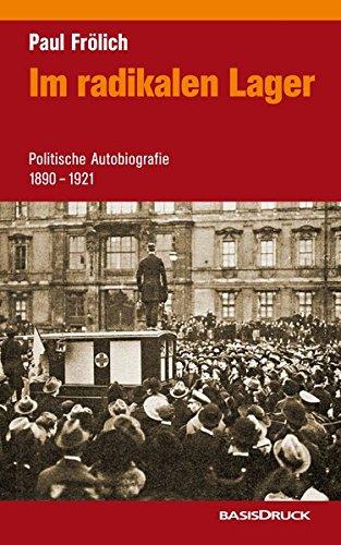 Im radikalen Lager. Politische Autobiographie 1890-1921