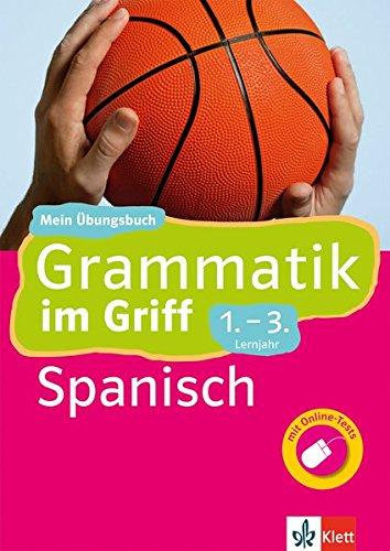 Klett Grammatik im Griff Spanisch 1.-3. Lernjahr: Mein Übungsbuch für Gymnasium und Realschule (Klett ... im Griff)