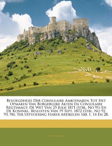 Download Bevoegdheid Der Consulaire Ambtenaren Tot Het Opmaken Van Burgerlijke Akten En Consulaire Regtsmagt: De Wet Van 25 Julij 1871 (Stbl. No 91) En De ... Artikelen 160, 1, 14 En 28. (Dutch Edition) pdf
