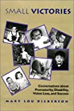Small Victories : Conversations about Prematurity, Disability, Vision Loss and Success, Pierce-Dickerson, Mary Lou, 0891283536