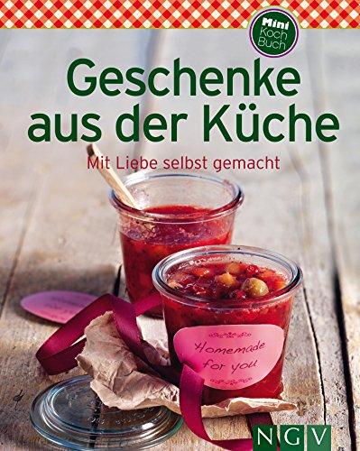 Geschenke aus der Küche: Unsere 100 besten Rezepte in einem Kochbuch (German Edition)]()