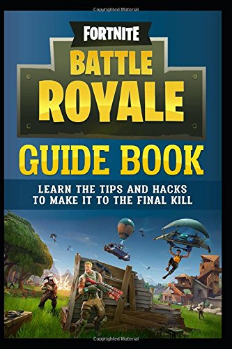Fortnite Battle Royale Guide Book: Learn the Tips and Hacks to Make It To the Final Kill cover