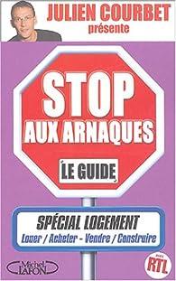 Stop aux arnaques : Le guide spécial logement par Julien Courbet