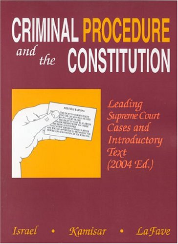 Criminal Procedure And The Constitution: Leading Supreme Court Cases And Introductory Text 2004 (American Casebook Serie