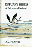 Estuary Birds of Britain and Ireland, A. J. Prater, 0856610291