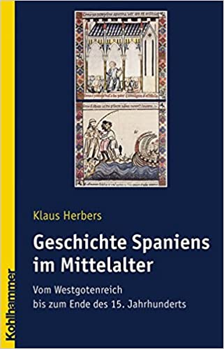 Book Geschichte Spaniens Im Mittelalter: Vom Westgotenreich Bis Zum Ende Des 15. Jahrhunderts (Landergeschichten)