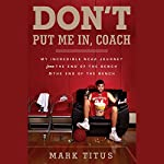 Don't Put Me In, Coach: My Incredible NCAA Journey from the End of the Bench to the End of the Bench | Mark Titus