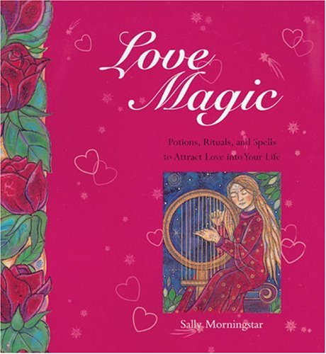 Love Magic: Potions, Rituals and Spells to Attract Love into Your Life (Best Love Spells Reviews)