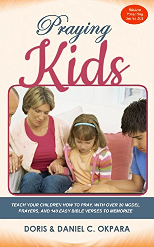 [F.r.e.e] Praying Kids: Teach Your Children How to Pray | With Over 20 Model Prayers | Plus 140 Easy Bible Ver<br />E.P.U.B