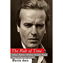 The Rub of Time: Bellow, Nabokov, Hitchens, Travolta, Trump: Essays and Reportage, 1994-2017