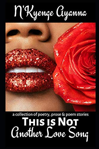 THIS IS NOT ANOTHER LOVE SONG: a collection of poetry, prose and poem stories