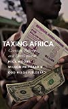 Taxing Africa: Coercion, Reform and Development (African Arguments)