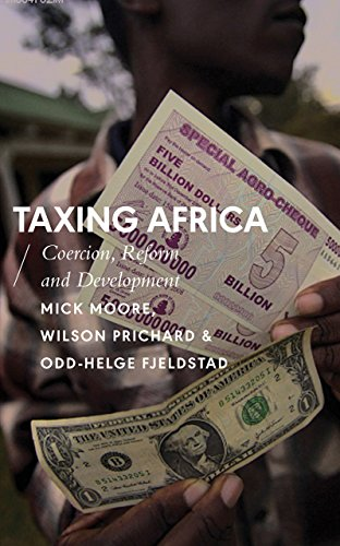 Taxing Africa: Coercion, Reform and Development (African Arguments) by Zed Books