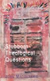 Stubborn Theological Questions, John Macquarrie, 0334029074