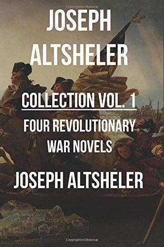 Joseph Altsheler Collection Vol.1 -Four Revolutionary War Novels: The Sun of Saratoga: a romance of Burgoyne's surrender, In Hostile Red: a romance of ... of St.Clair's defeat and Wayne's victory