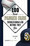 100 Things Padres Fans Should Know & Do Before They Die (100 Things...Fans Should Know) by