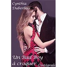Un Bad Boy à croquer: L'intégrale (New Romance, Erotisme, Humour) (Coeurs en feu t. 2) (French Edition)