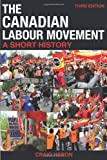 The Canadian Labour Movement: A Short History: Third Edition