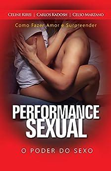 Performance sexual: O Poder do Sexo - Como Fazer Amor e Surpreender (Sexpert) por [Kadosh, Carlos, Kirei, Celine, Marzano, Celso]