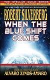 When the Blue Shift Comes, Robert Silverberg and Alvaro Zinos-Amaro, 1612420745