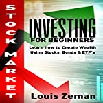 Stock Market Investing for Beginners: Learn How to Create Wealth Using Stocks, Bonds & ETFs | Louis Zeman