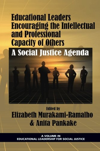 Educational Leaders Encouraging the Intellectual and Professional Capacity of Others: A Social Justice Agenda (Educational Leadership for Social Justice)
