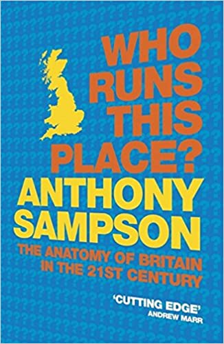 Who Runs This Place The Anatomy Of Britain In The 21st Century